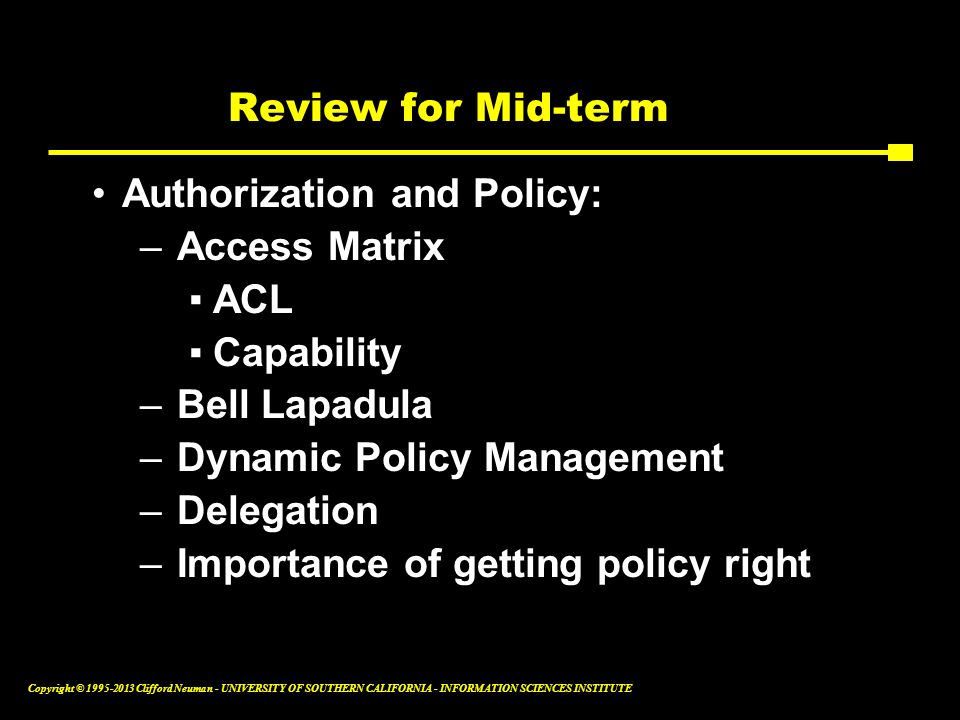 Review for Mid-term Authorization and Policy: Access Matrix. ACL. Capability. Bell Lapadula. Dynamic Policy Management.