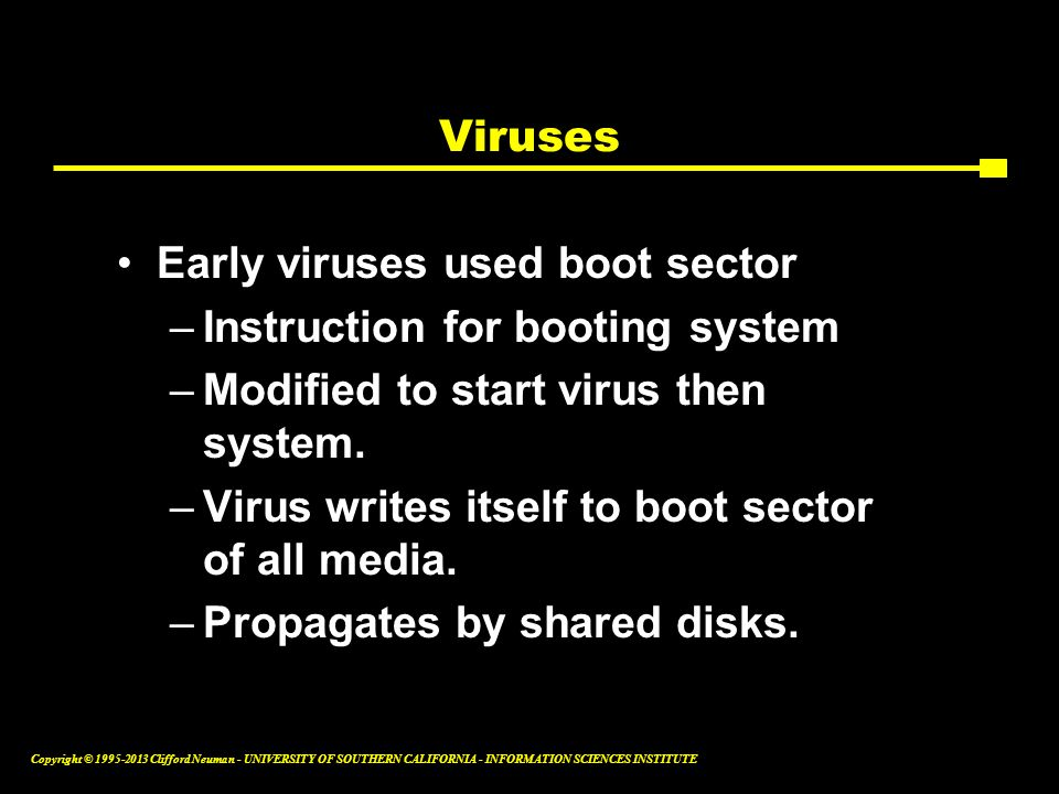 Viruses Early viruses used boot sector. Instruction for booting system. Modified to start virus then system.