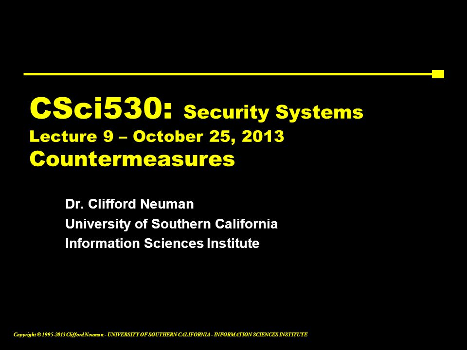 CSci530: Security Systems Lecture 9 – October 25, 2013 Countermeasures