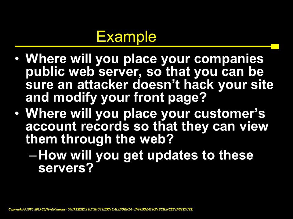 Example Where will you place your companies public web server, so that you can be sure an attacker doesn't hack your site and modify your front page