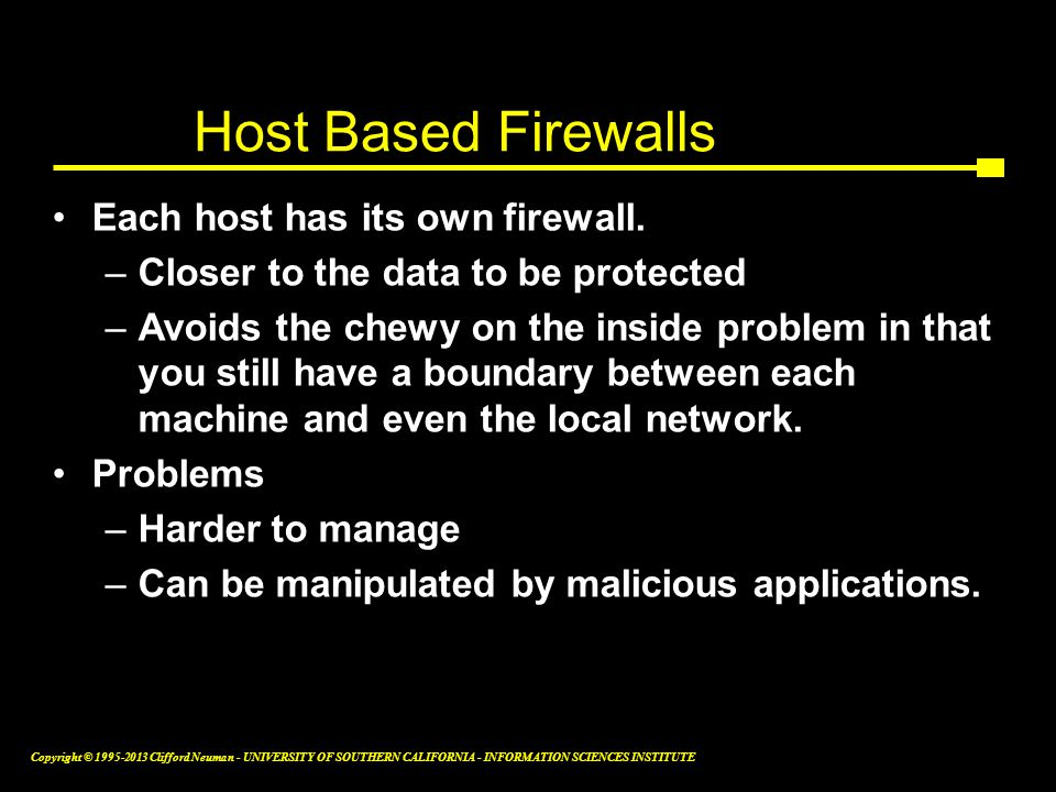 Host Based Firewalls Each host has its own firewall.
