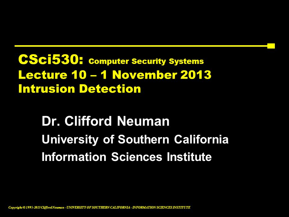 CSci530: Computer Security Systems Lecture 10 – 1 November 2013 Intrusion Detection