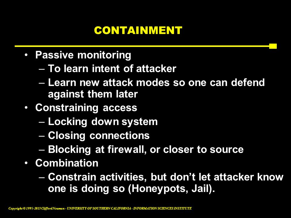 CONTAINMENT Passive monitoring. To learn intent of attacker. Learn new attack modes so one can defend against them later.