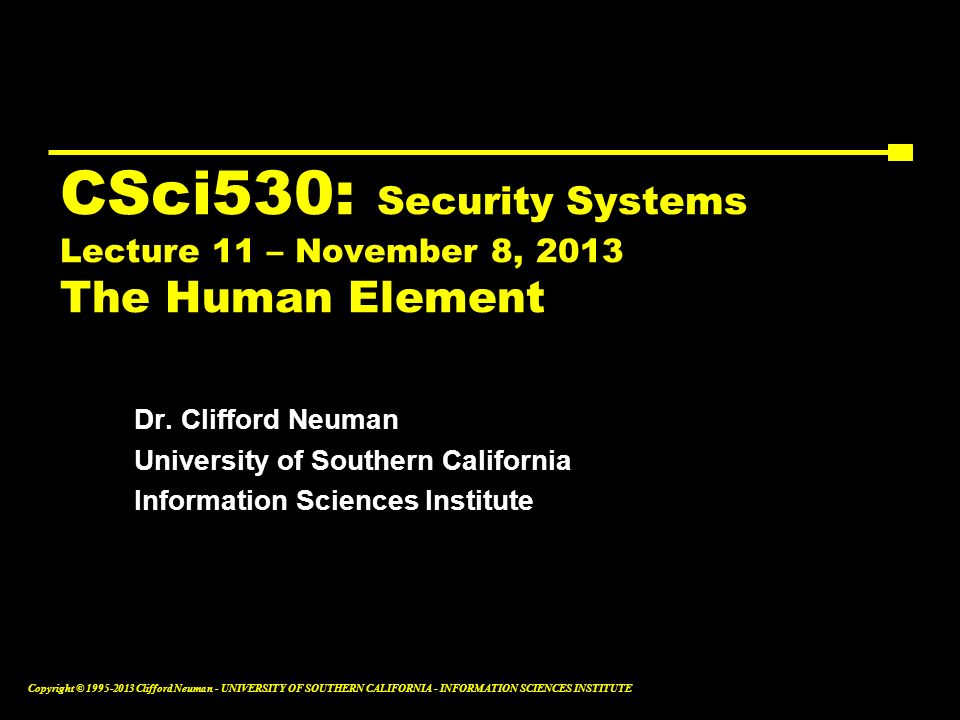 CSci530: Security Systems Lecture 11 – November 8, 2013 The Human Element