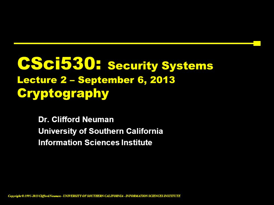 CSci530: Security Systems Lecture 2 – September 6, 2013 Cryptography