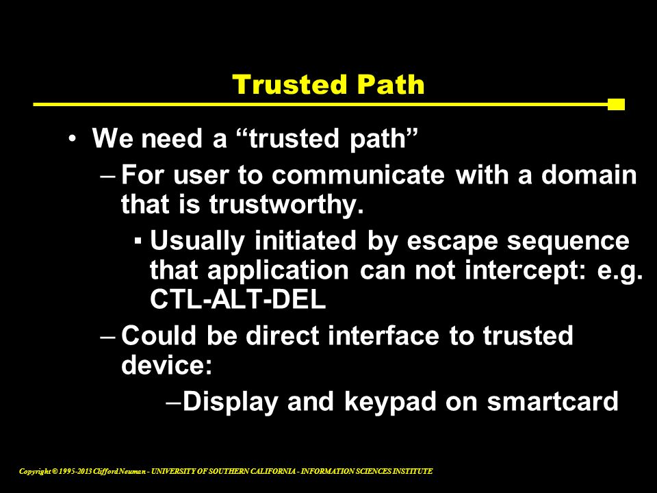 Trusted Path We need a trusted path For user to communicate with a domain that is trustworthy.