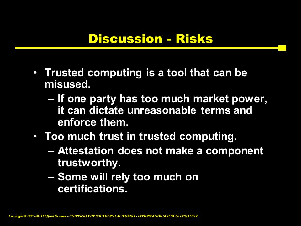 Discussion - Risks Trusted computing is a tool that can be misused.