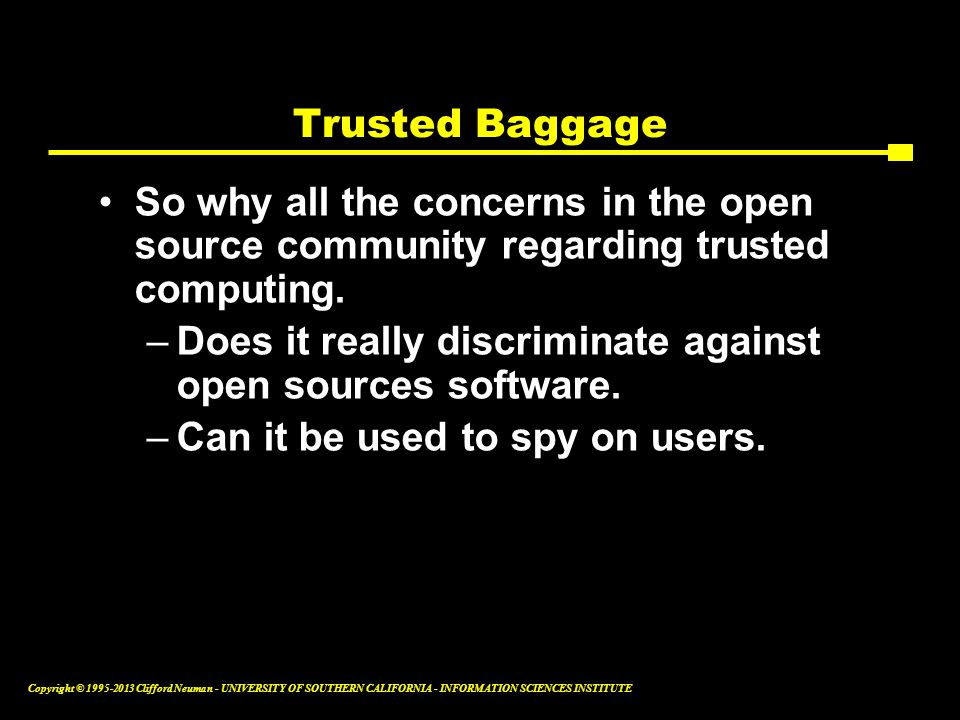 Trusted Baggage So why all the concerns in the open source community regarding trusted computing.