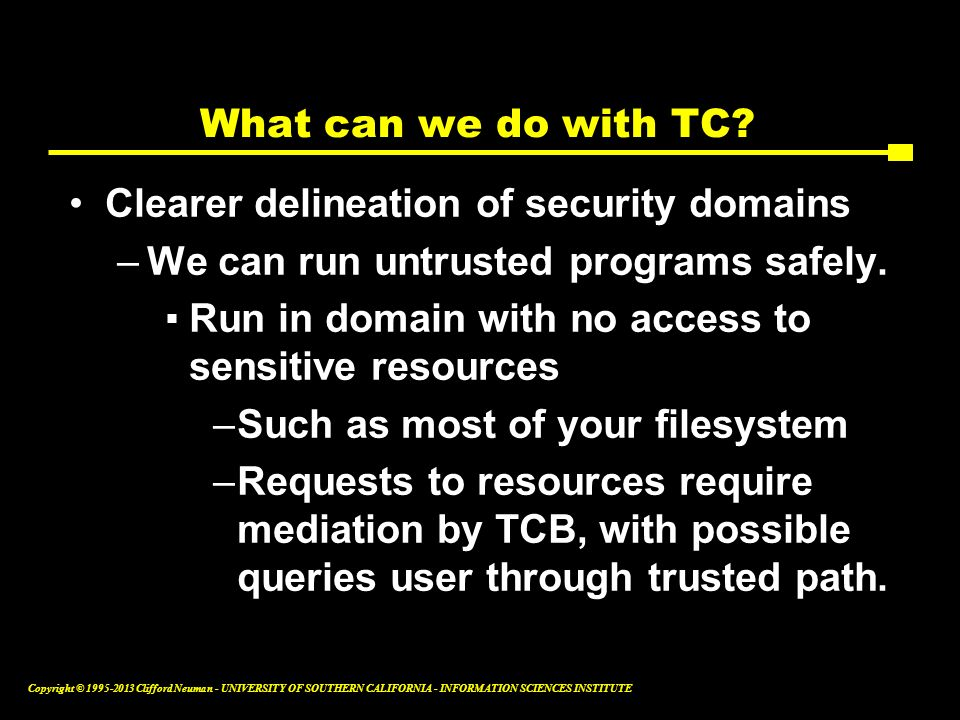 What can we do with TC Clearer delineation of security domains. We can run untrusted programs safely.