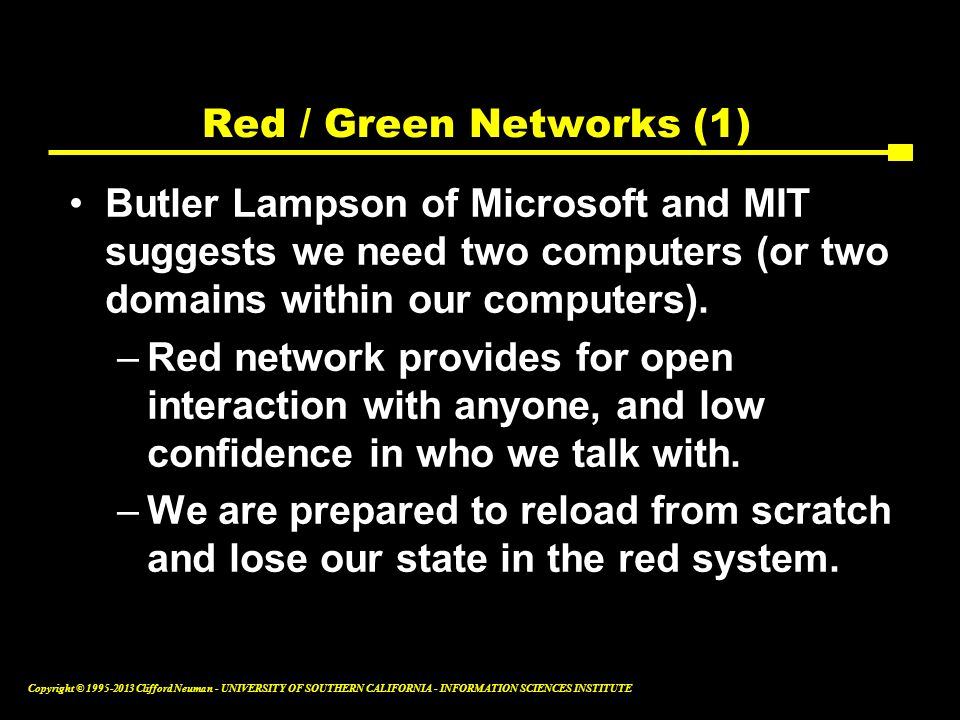 Red / Green Networks (1) Butler Lampson of Microsoft and MIT suggests we need two computers (or two domains within our computers).