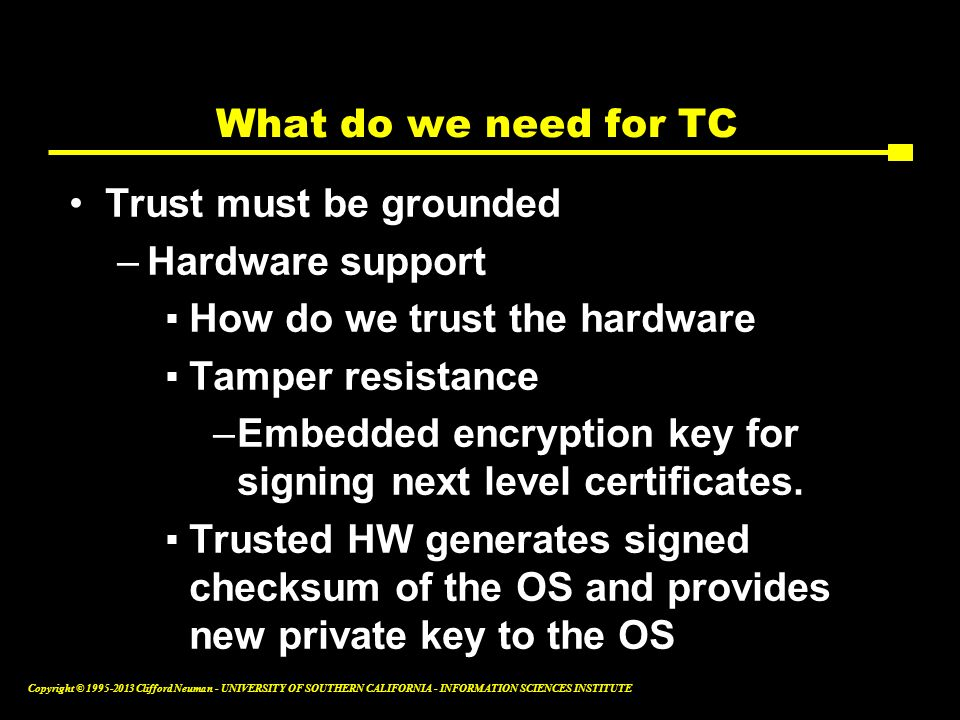 What do we need for TC Trust must be grounded. Hardware support. How do we trust the hardware. Tamper resistance.