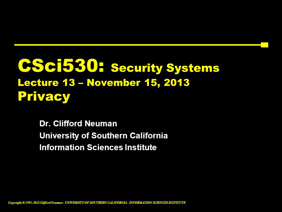 CSci530: Security Systems Lecture 13 – November 15, 2013 Privacy