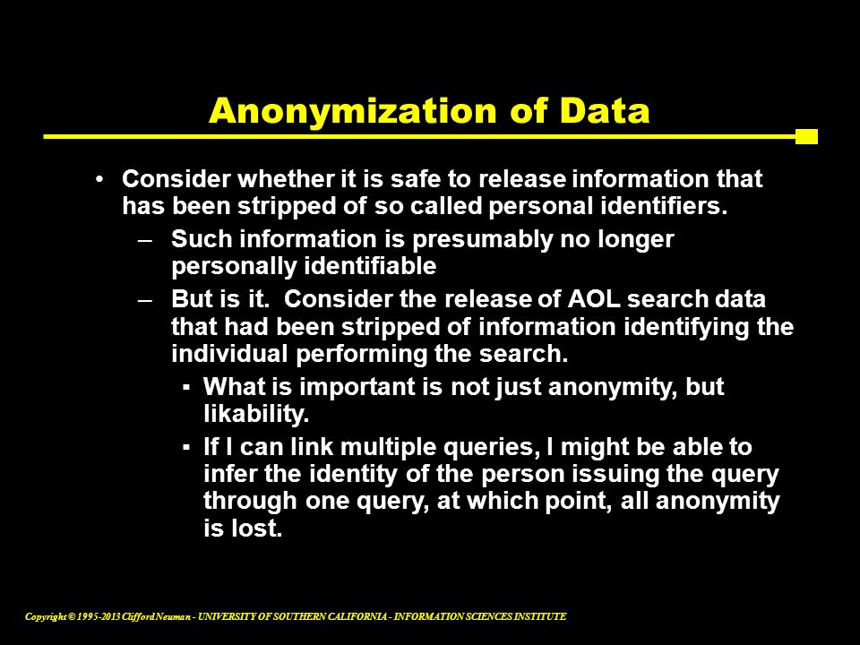 Anonymization of Data Consider whether it is safe to release information that has been stripped of so called personal identifiers.