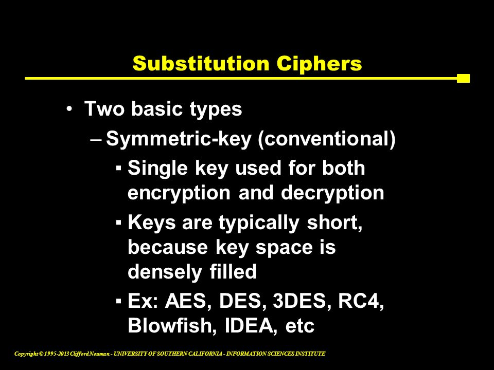 Substitution Ciphers Two basic types. Symmetric-key (conventional) Single key used for both encryption and decryption.