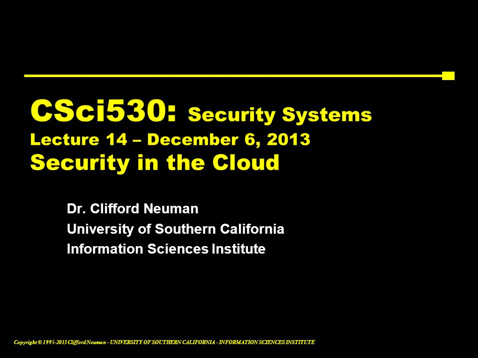 CSci530: Security Systems Lecture 14 – December 6, 2013 Security in the Cloud