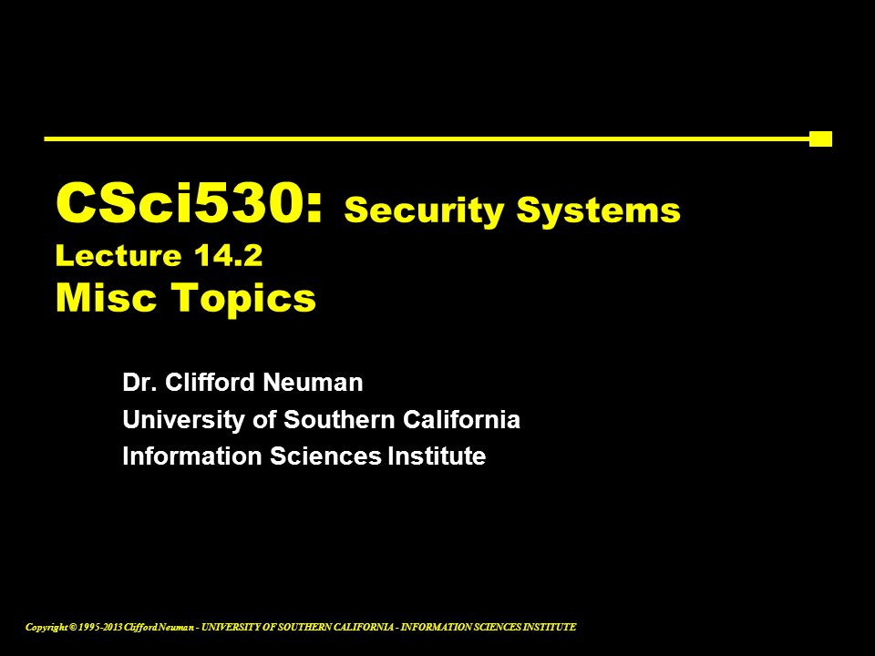 CSci530: Security Systems Lecture 14.2 Misc Topics
