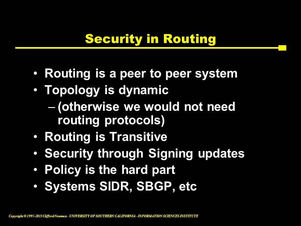Security in Routing Routing is a peer to peer system. Topology is dynamic. (otherwise we would not need routing protocols)