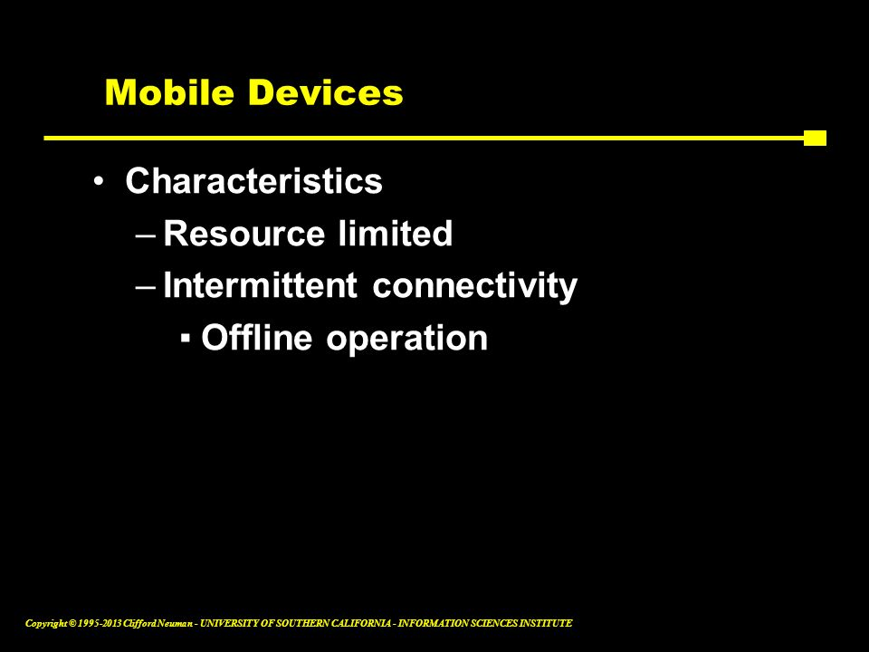 Mobile Devices Characteristics Resource limited Intermittent connectivity Offline operation