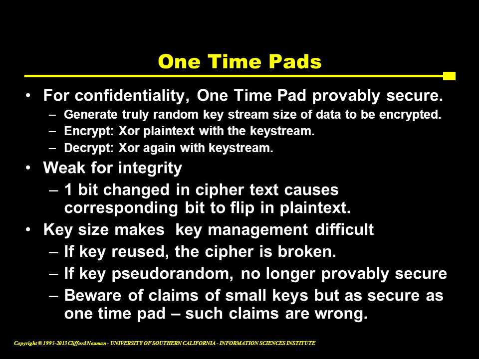 One Time Pads For confidentiality, One Time Pad provably secure.