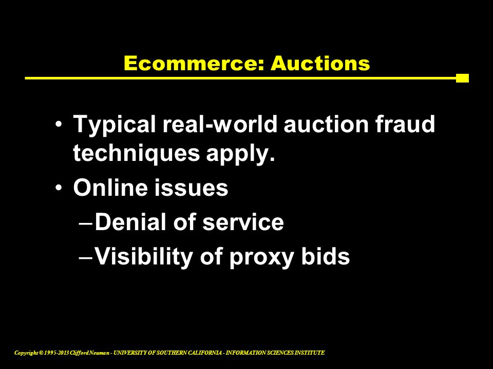Typical real-world auction fraud techniques apply. Online issues
