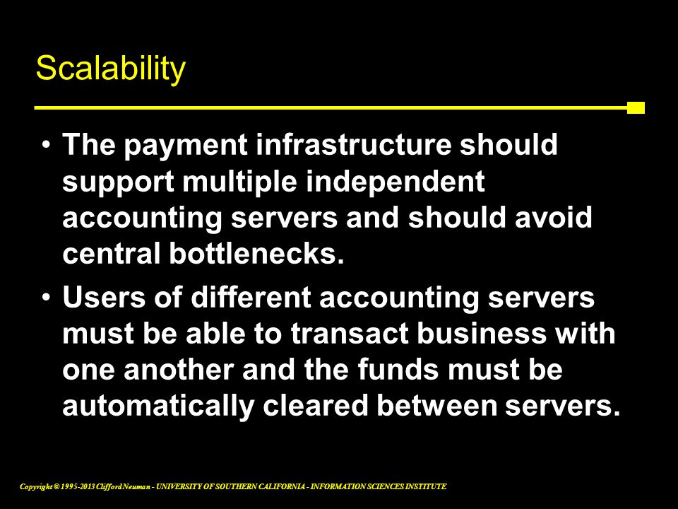 Scalability The payment infrastructure should support multiple independent accounting servers and should avoid central bottlenecks.