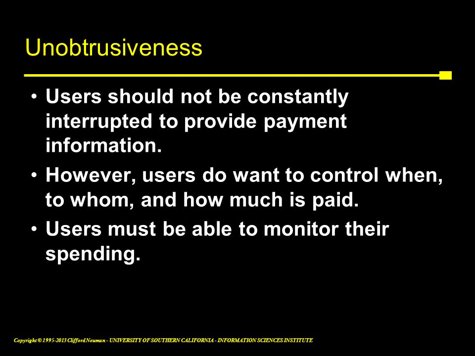 Unobtrusiveness Users should not be constantly interrupted to provide payment information.