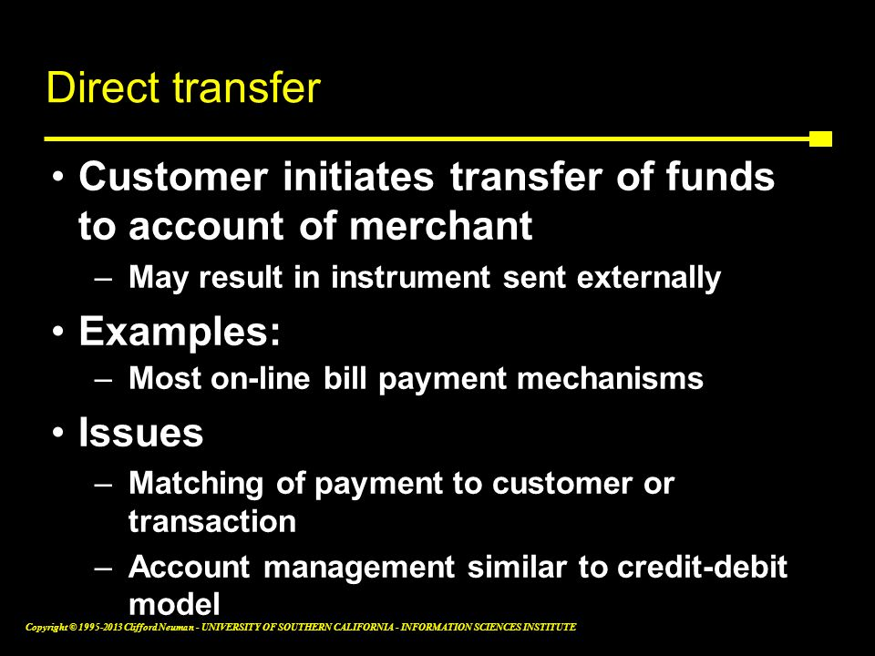 Direct transfer Customer initiates transfer of funds to account of merchant. May result in instrument sent externally.