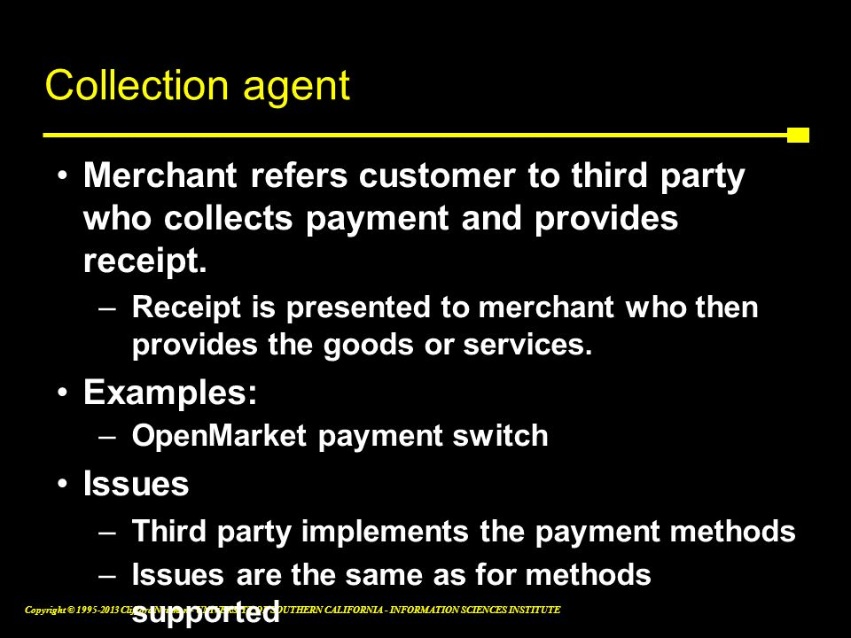 Collection agent Merchant refers customer to third party who collects payment and provides receipt.
