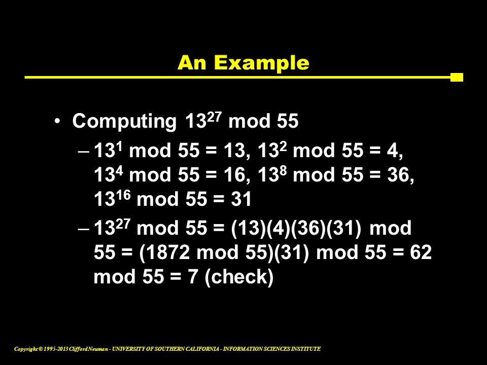 An Example Computing 1327 mod 55. 131 mod 55 = 13, 132 mod 55 = 4, 134 mod 55 = 16, 138 mod 55 = 36, 1316 mod 55 = 31.
