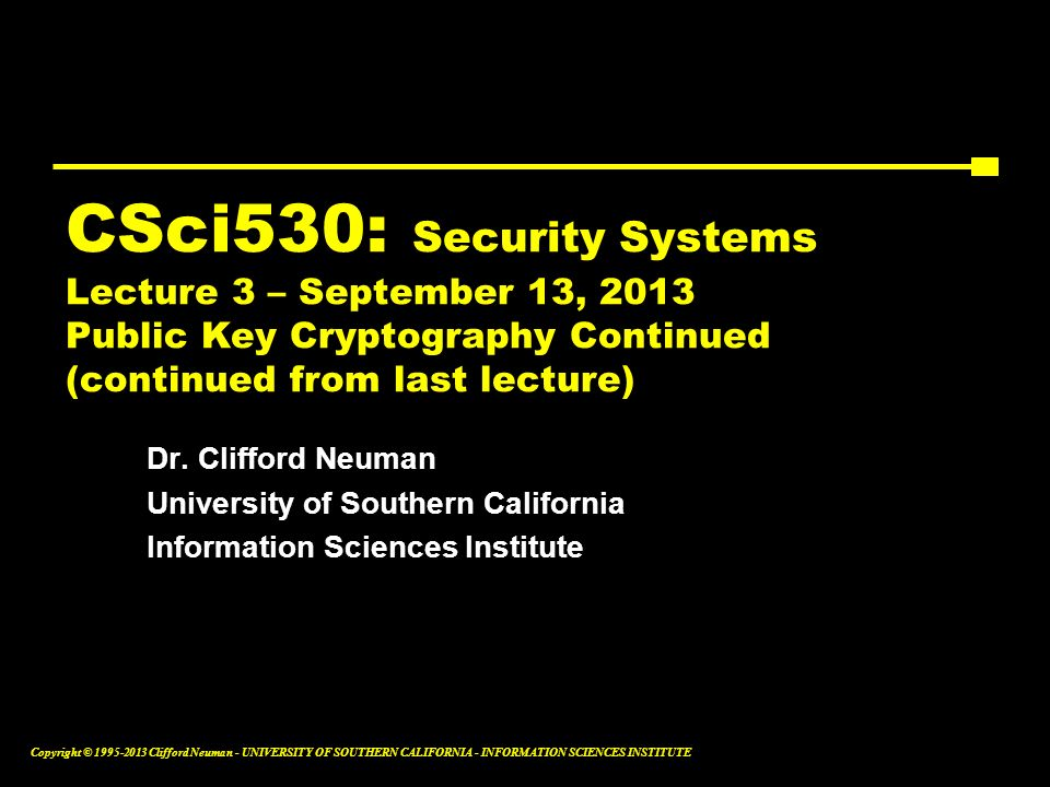 CSci530: Security Systems Lecture 3 – September 13, 2013 Public Key Cryptography Continued (continued from last lecture)