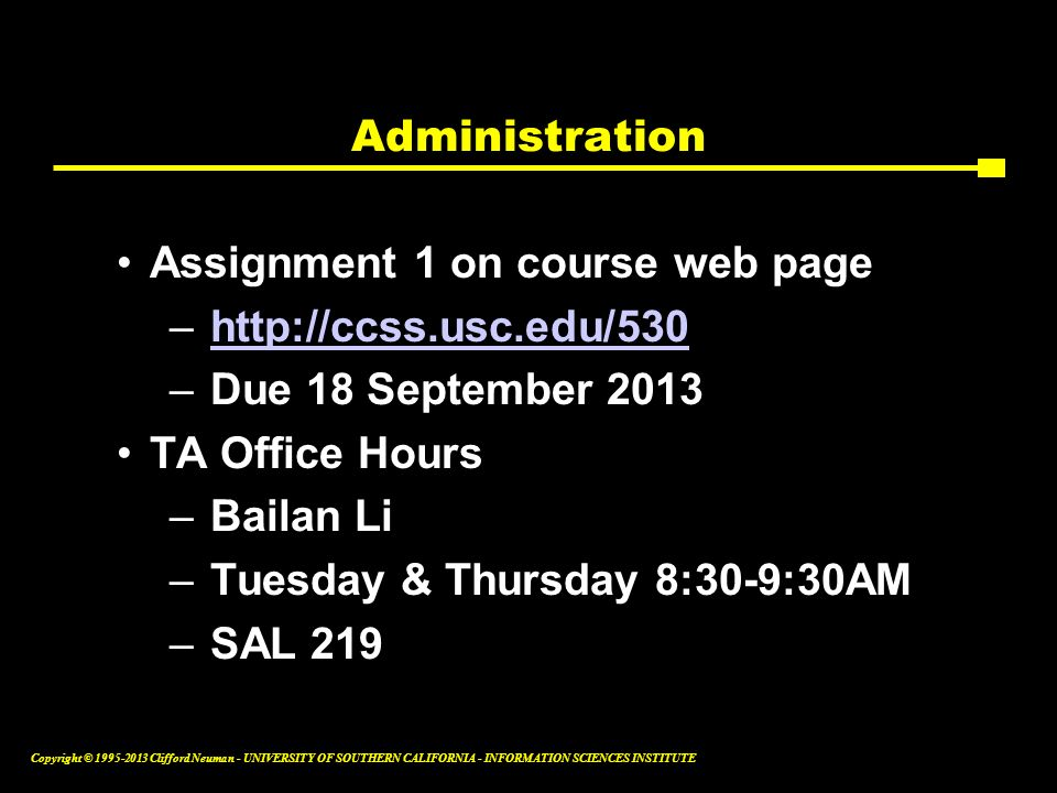 Administration Assignment 1 on course web page. http://ccss.usc.edu/530. Due 18 September 2013. TA Office Hours.