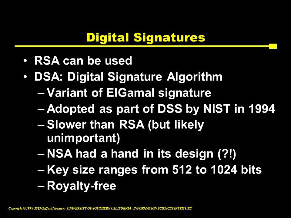 Digital Signatures RSA can be used. DSA: Digital Signature Algorithm. Variant of ElGamal signature.