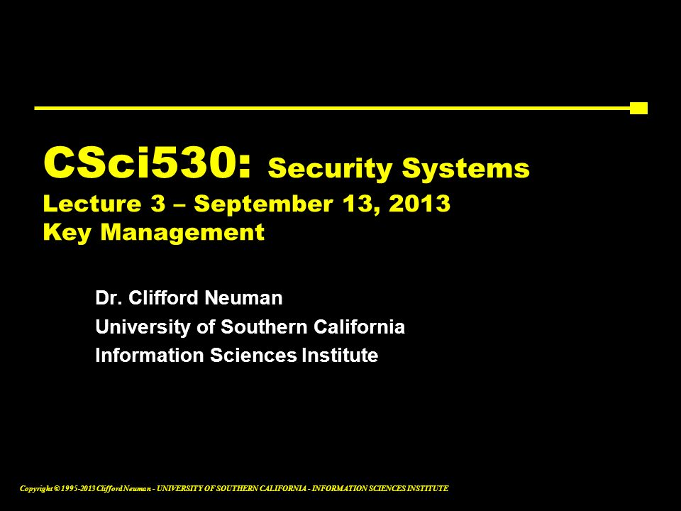 CSci530: Security Systems Lecture 3 – September 13, 2013 Key Management