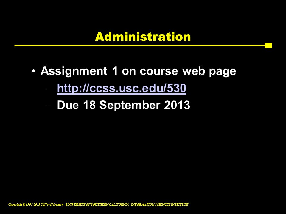 Administration Assignment 1 on course web page http://ccss.usc.edu/530 Due 18 September 2013