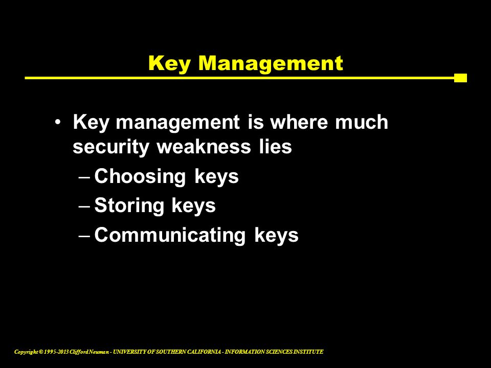 Key Management Key management is where much security weakness lies.