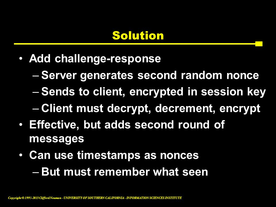 Solution Add challenge-response. Server generates second random nonce. Sends to client, encrypted in session key.