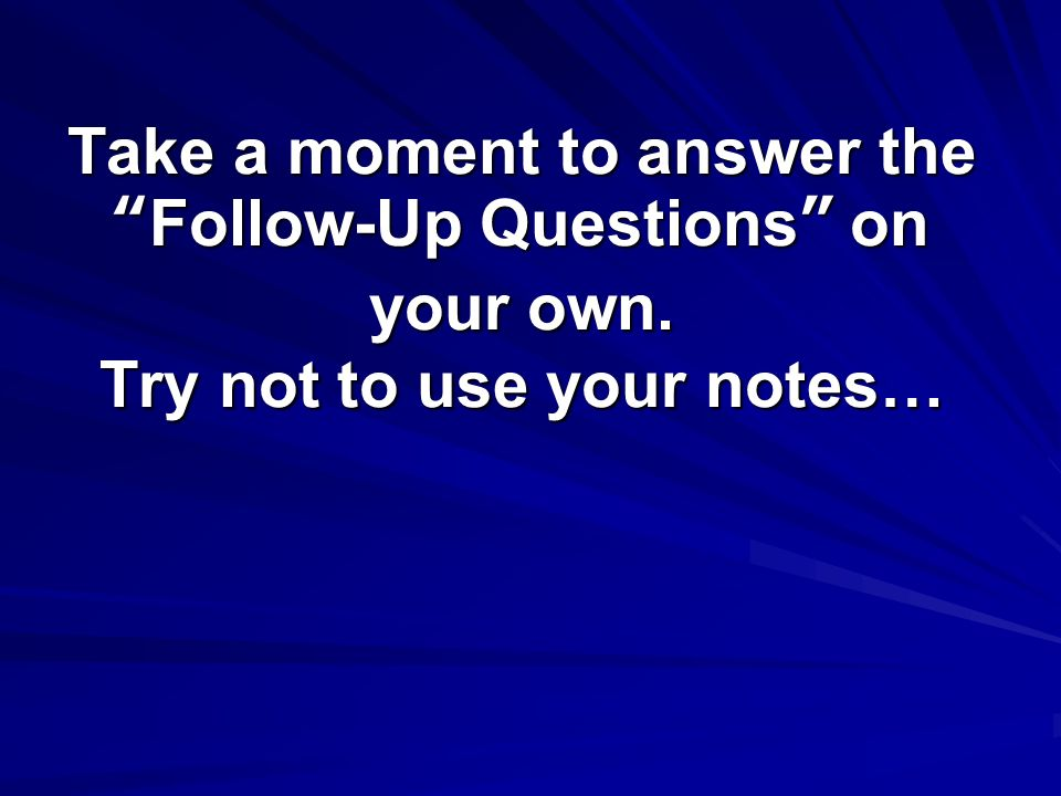 Take a moment to answer the Follow-Up Questions on your own
