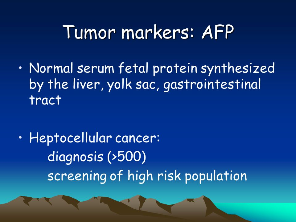 Tumor markers: AFP Normal serum fetal protein synthesized by the liver, yolk sac, gastrointestinal tract.