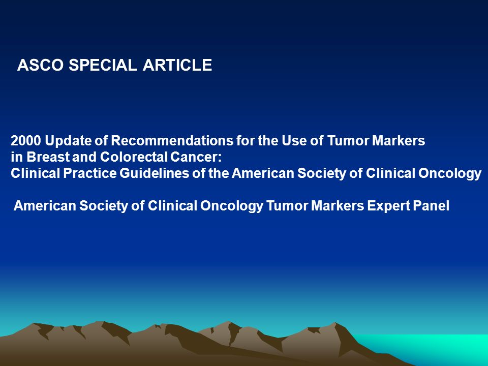 ASCO SPECIAL ARTICLE 2000 Update of Recommendations for the Use of Tumor Markers. in Breast and Colorectal Cancer: