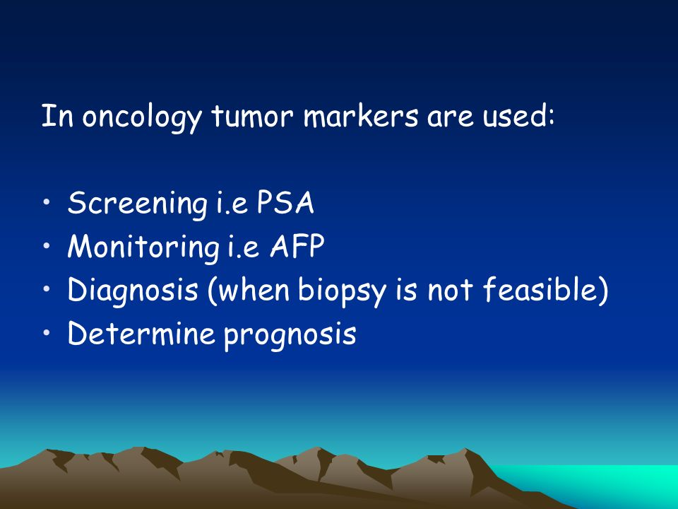 In oncology tumor markers are used: