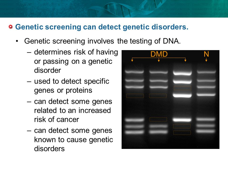 Genetic screening can detect genetic disorders.