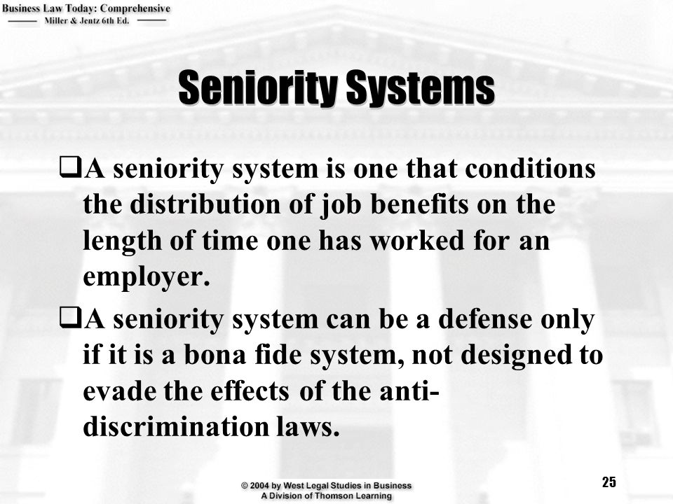 Seniority Systems A seniority system is one that conditions the distribution of job benefits on the length of time one has worked for an employer.
