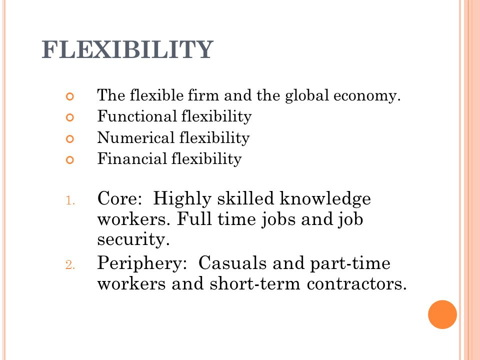 FLEXIBILITY The flexible firm and the global economy. Functional flexibility. Numerical flexibility.