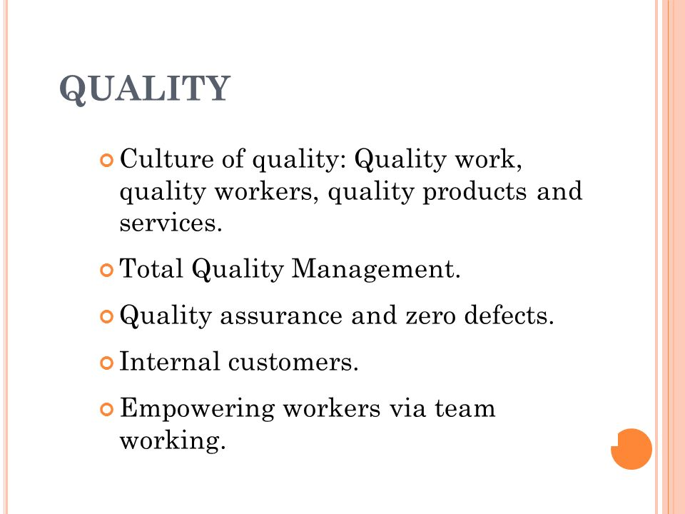 QUALITY Culture of quality: Quality work, quality workers, quality products and services. Total Quality Management.