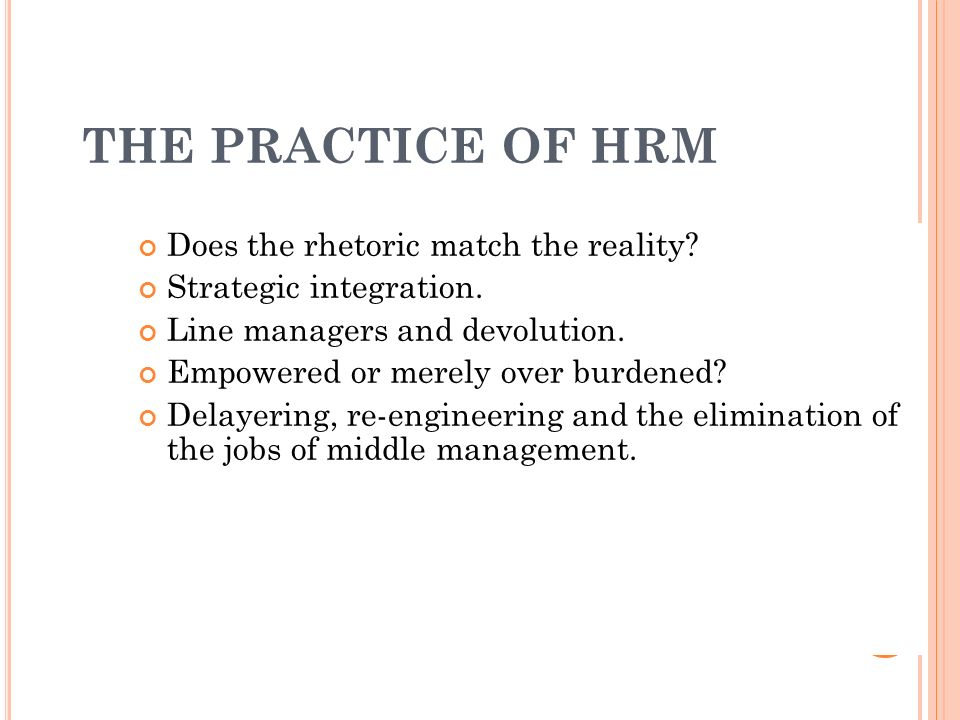 THE PRACTICE OF HRM Does the rhetoric match the reality