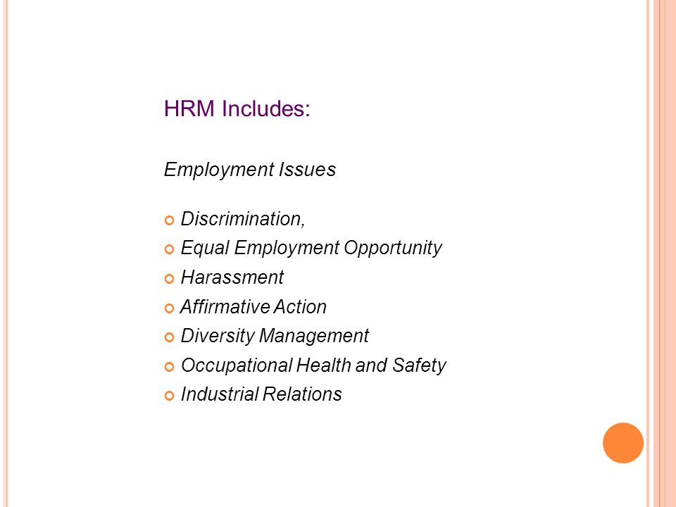 HRM Includes: Employment Issues Discrimination,