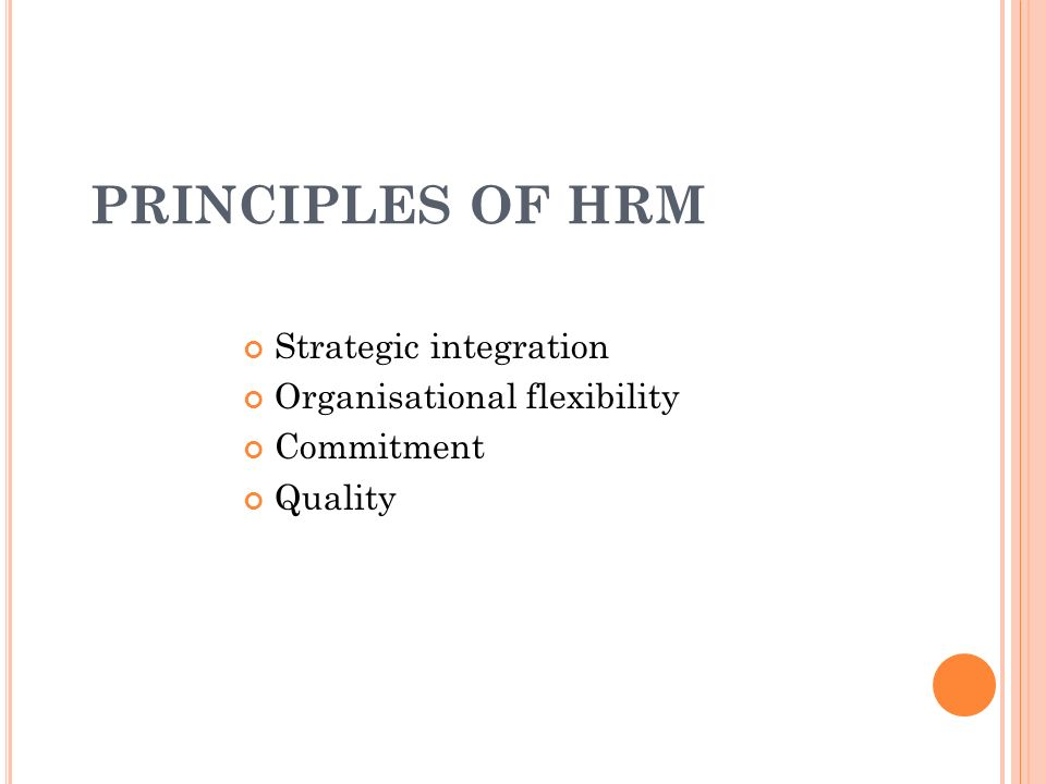 PRINCIPLES OF HRM Strategic integration Organisational flexibility