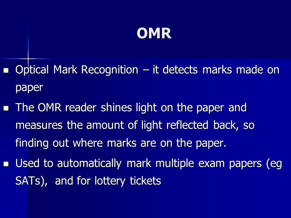 OMR Optical Mark Recognition – it detects marks made on paper