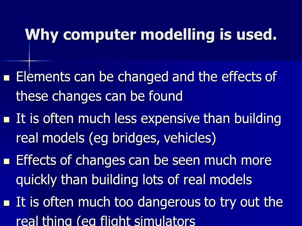 Why computer modelling is used.