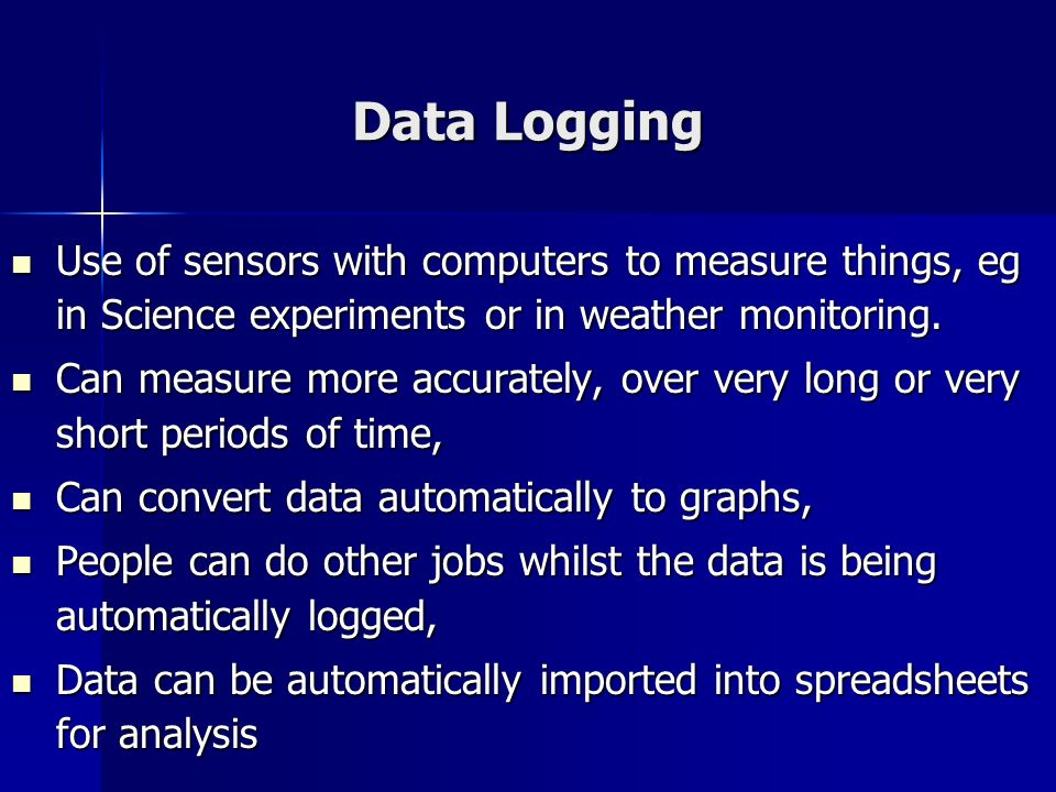Data Logging Use of sensors with computers to measure things, eg in Science experiments or in weather monitoring.